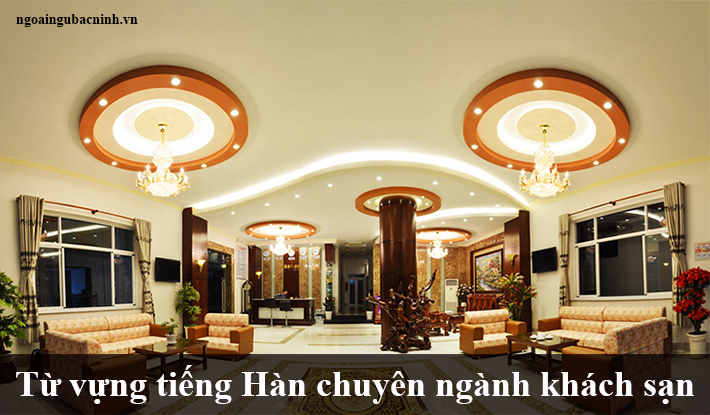 Tổng hợp từ vựng tiếng Hàn về ngành khách sạn