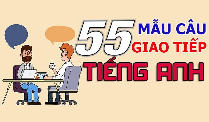 55 mẫu câu tiếng anh giao tiếp cơ bản