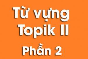 Những từ vựng Topik II cần mang vào phòng thi phần 2